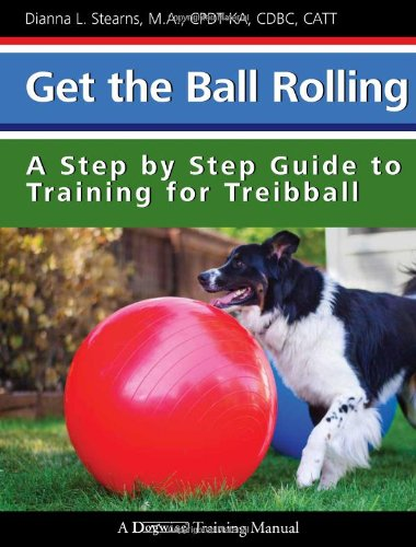 9781617811111: Get the Ball Rolling: A Step by Step Guide to Training for Treibball (Dogwise Training Manual)