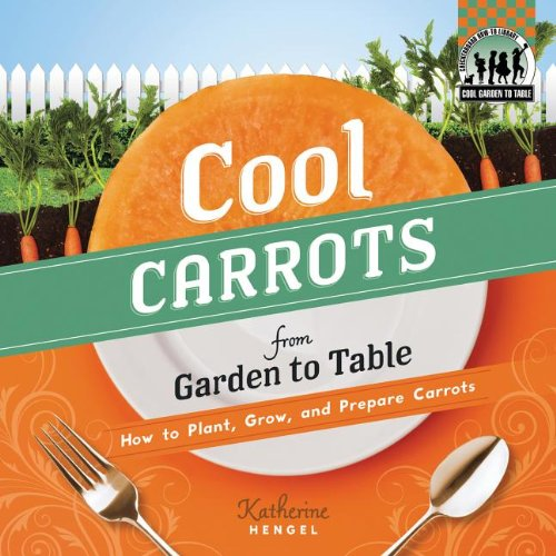 9781617831836: Cool Carrots from Garden to Table: How to Plant, Grow, and Prepare Carrots (Cool Garden to Table)