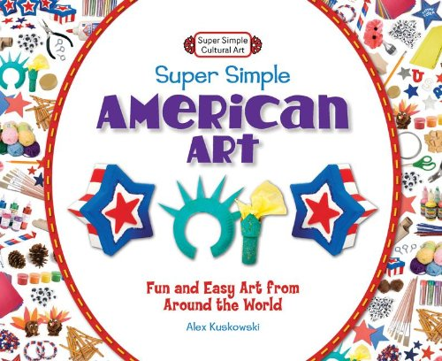 9781617832116: Super Simple American Art: Fun and Easy Art from Around the World (Super Simple Cultural Art)