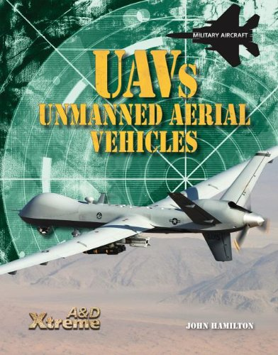 UAVs: Unmanned Aerial Vehicles (Xtreme Military Aircraft): Hamilton, John