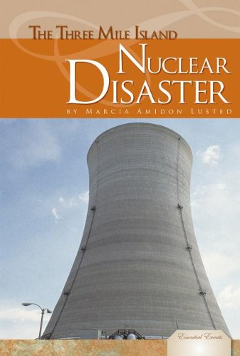The Three Mile Island Nuclear Disaster (Essential: Lusted, Marcia Amidon