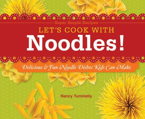Let's Cook with Noodles!: Delicious & Fun: Tuminelly, Nancy