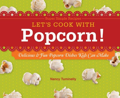 Let's Cook with Popcorn!: Delicious & Fun: Nancy Tuminelly
