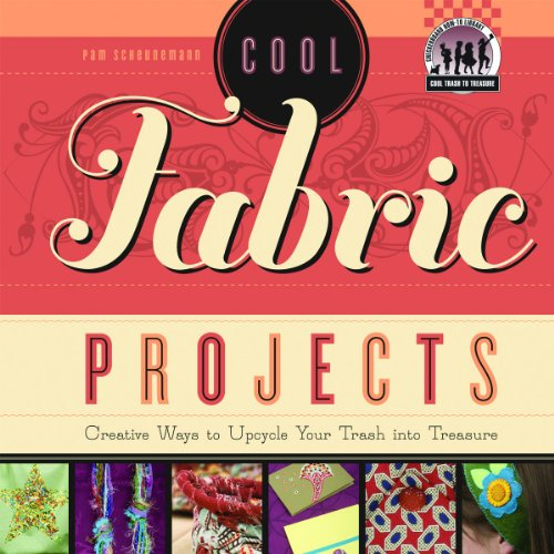9781617834325: Cool Fabric Projects: Creative Ways to Upcycle Your Trash Into Treasure (Checkerboard How-To Library: Cool Trash to Treasure (Library))
