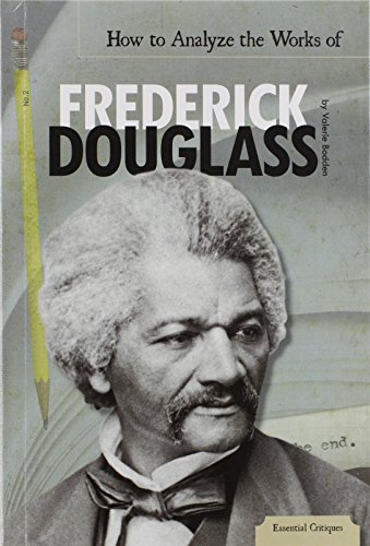 How to Analyze the Works of Frederick Douglass (Essential Critiques): Valerie Bodden