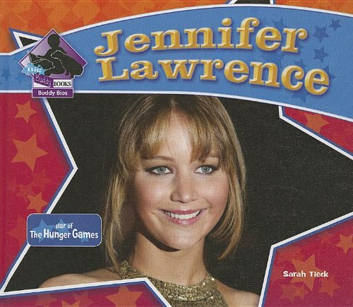 Jennifer Lawrence: Star of the Hunger Games: Sarah Tieck