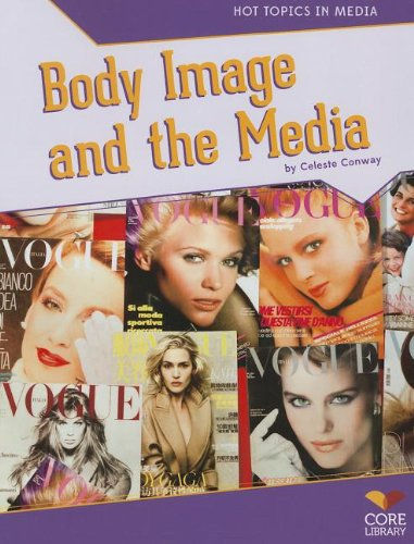 Body Image and the Media (Hot Topics in Media): Conway, Celeste