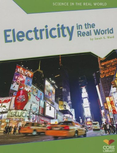 Electricity in the Real World (Science in the Real World): Ward, Sarah E.
