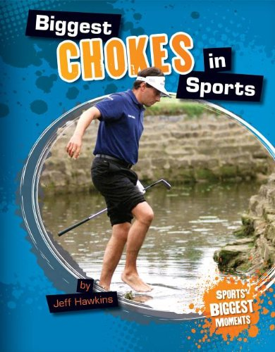 9781617839221: Biggest Chokes in Sports (Sports' Biggest Moments)