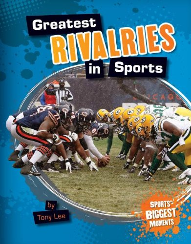 Greatest Rivalries in Sports (Sports' Biggest Moments) (1617839256) by Lee, Tony