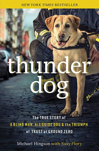 9781617930492: Thunder Dog: The True Story of a Blind Man, His Guide Dog, and the Triumph of Trust at Ground Zero