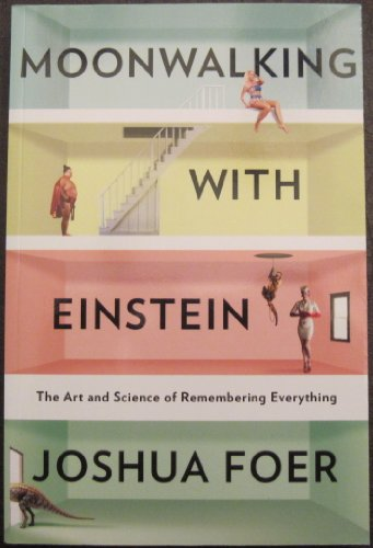 9781617931604: Moonwalking with Einstein the Art and Science of Remembering Everything