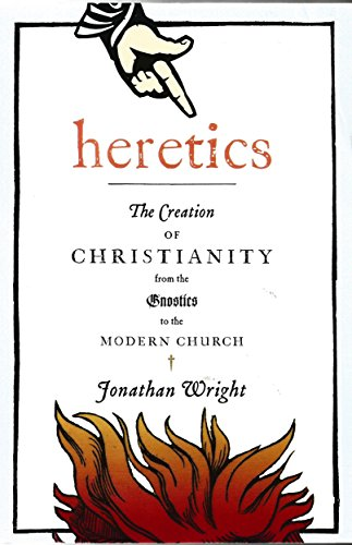 9781617933912: Heretics: The Creation of Christianity From the Gnostics to the Modern Church