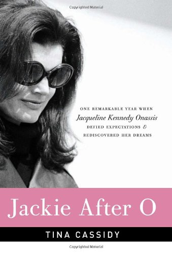 9781617937811: Jackie After O: One Remarkable Year When Jacqueline Kennedy Onassis Defied Expectations and Rediscovered Her Dreams