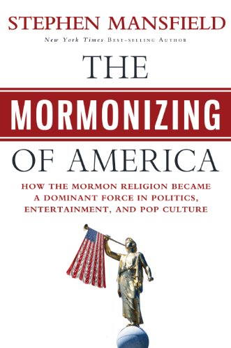 9781617950780: The Mormonizing of America: How the Mormon Religion Became a Dominant Force in Politics, Entertainment, and Pop Culture