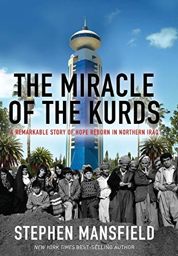 9781617950797: The Miracle of the Kurds: A Remarkable Story of Hope Reborn in Northern Iraq