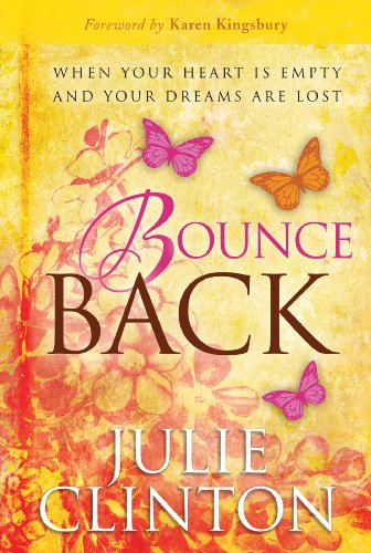 Bounce Back: When Your Heart Is Empty and Your Dreams Are Lost (1617951072) by Julie Clinton