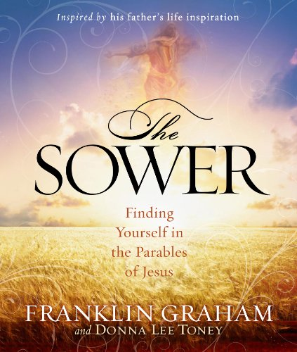 Sower, The: Finding Yourself in the Parable: Graham, Franklin