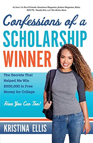 9781617951572: Confessions of a Scholarship Winner: The Secrets That Helped Me Win $500,000 in Free Money for College- How You Can Too!