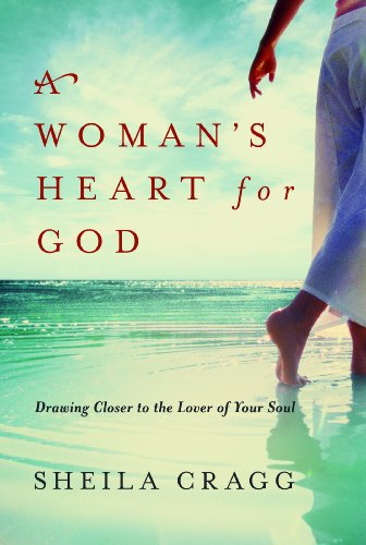 A Woman's Heart for God: Drawing Closer to the Lover of Your Soul (1617951595) by Cragg, Sheila
