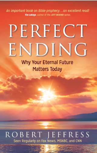 Perfect Ending: Why Your Eternal Future Matters Today (9781617951831) by Robert Jeffress