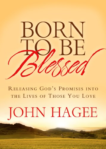 Born to Be Blessed: Releasing God's Promises into the Lives of Those You Love: Hagee, John