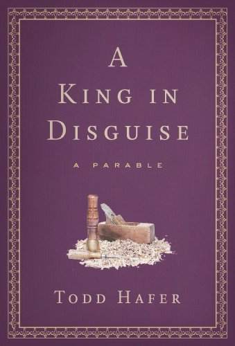 A King in Disguise: A Parable: Hafer, Todd