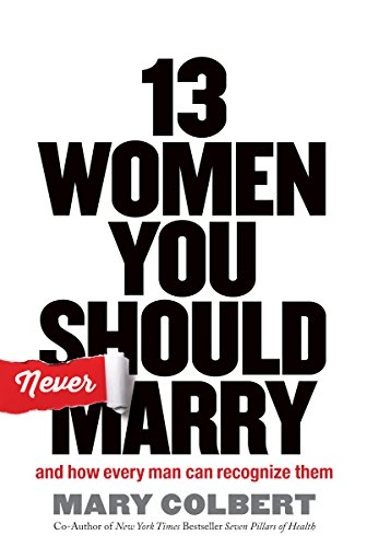 9781617954214: 13 Women You Should Never Marry: And How Every Man Can Recognize Them