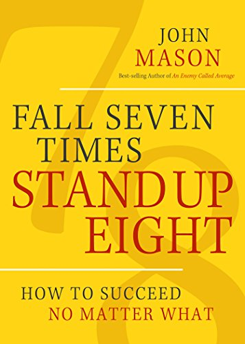 Fall Seven Times Stand Up Eight: How to Succeed No Matter What: Mason, John