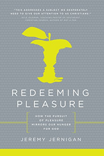 Redeeming Pleasure: How the Pursuit of Pleasures Mirror Our Hunger for God: Jernigan, Jeremy