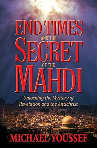 9781617956621: End Times and the Secret of the Mahdi: Unlocking the Mystery of Revelation and the Antichrist
