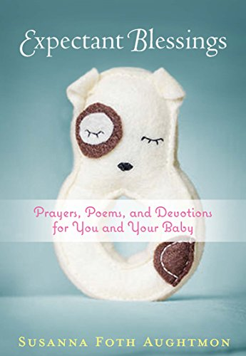 Expectant Blessings: Prayers, Poems, and Devotions for You and Your Baby: Susanna Foth Aughtmon