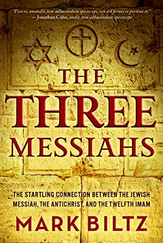 9781617957444: The Three Messiahs: The Startling Connection Between the Jewish Messiah, the Antichrist, and the Twelfth Imam