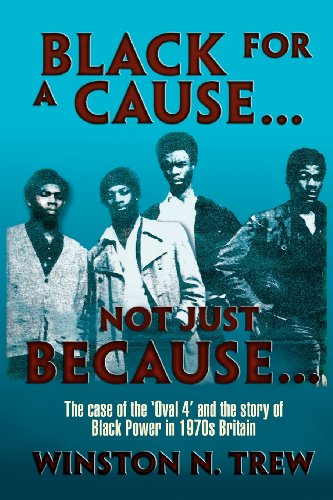 9781618070449: Black for a Cause ... Not Just Because ...: The case of the ?Oval 4? and the story it tells of Black Power in 1970s Britain