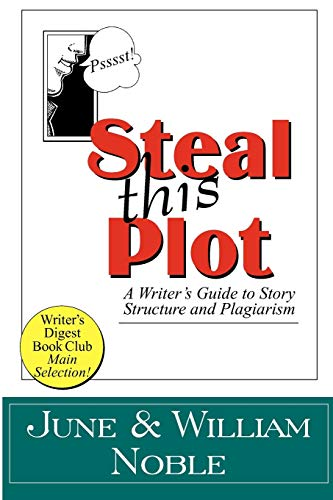 9781618090133: Steal This Plot: A Writer's Guide to Story Structure and Plagiarism