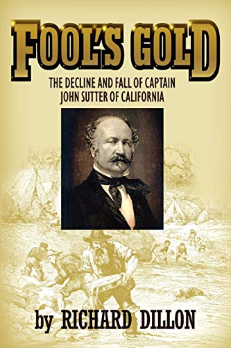 9781618090423: Fool's Gold: The Decline and Fall of Captain John Sutter of California