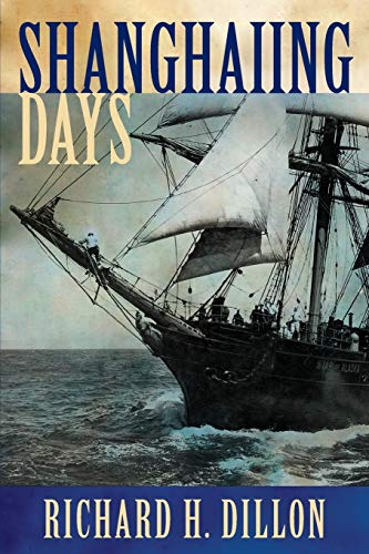 9781618090607: Shanghaiing Days: The Thrilling Account of 19th Century Hell-Ships, Bucko Mates and Masters, and Dangerous Ports-Of-Call from San Franci