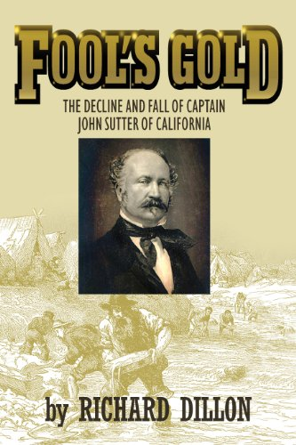 9781618097040: Fool's Gold: The Decline and Fall of Captain John Sutter of California
