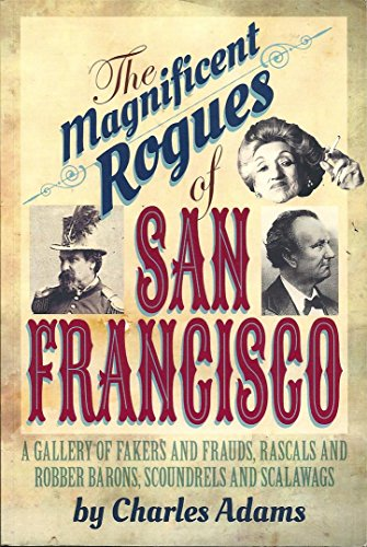 9781618097071: Magnificent Rogues of San Francisco, The: A Gallery of Fakers and Frauds, Rascals and Robber Barons, Scoundrels and Scalawags