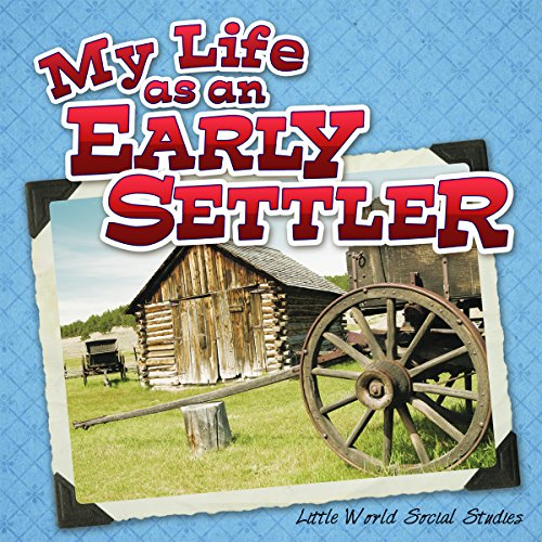 9781618101402: My Life As An Early Settler (Little World Social Studies)