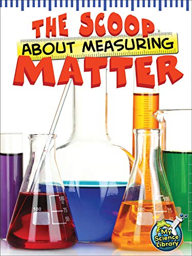 9781618102263: The Scoop About Measuring Matter (My Science Library)