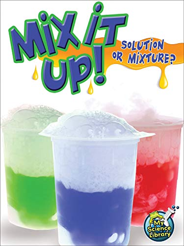 9781618102270: Mix It Up! Solution or Mixture? (My Science Library; Levels 3-4)