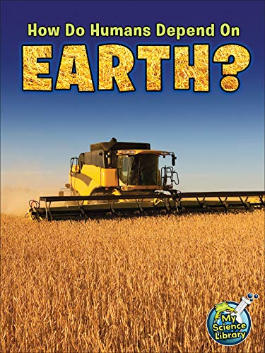 9781618102386: How Do Humans Depend On Earth? (My Science Library)