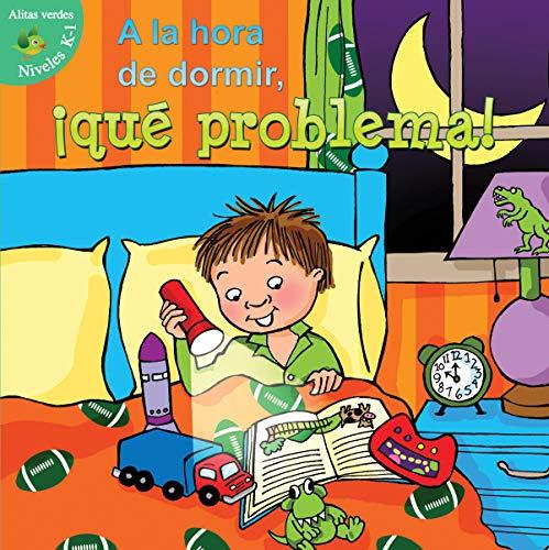 A la hora de dormir que problema? (Alitas Verdes: Niveles K-1): Robertson, J Jean