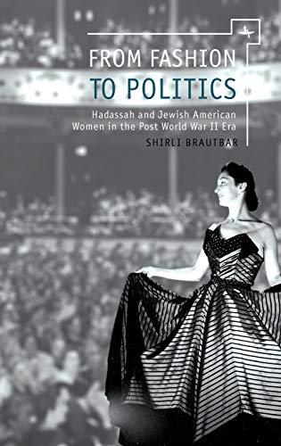 From Fashion to Politics: Hadassah and Jewish American Women in the Post World War II Era: Shirli ...