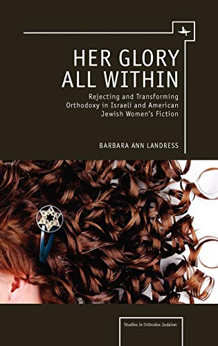 Her Glory All within: Rejecting and Transforming Orthodoxy in Israeli and American Jewish Women s ...