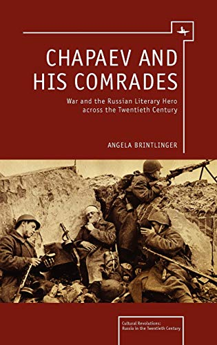 Chapaev and His Comrades: War and the Russian Literary Hero Across the Twentieth Century: Angela ...
