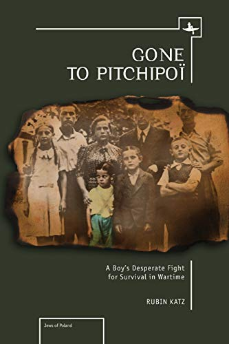 Gone To Pitchipoi: A Boy's Desperate Fight For Survival In Wartime (Jews of Poland): Katz, ...