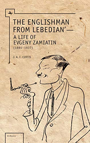 9781618112804: The Englishman from Lebedian: A Life of Evgeny Zamiatin (Ars Rossica)