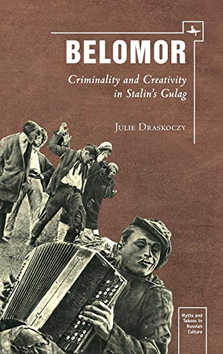 9781618112880: Belomor: Criminality and Creativity in Stalin's Gulag (Myths and Taboos in Russian Culture)